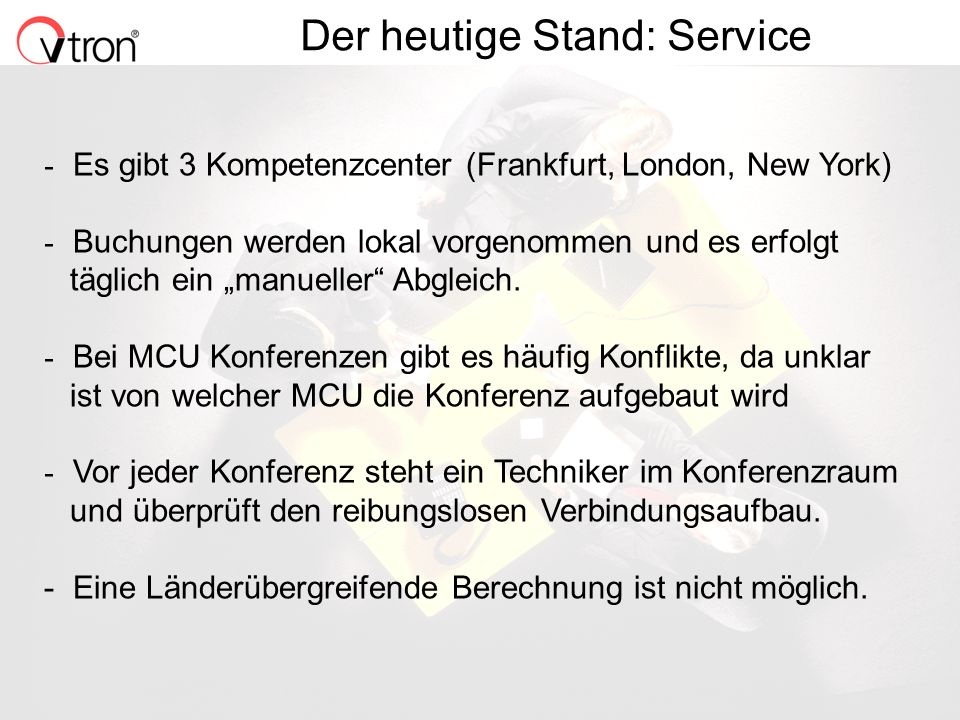 06.11.02 / Folie 12 Der heutige Stand: Service - Es gibt 3 Kompetenzcenter (Frankfurt, London, New York) - Buchungen werden lokal vorgenommen und es erfolgt täglich ein manueller Abgleich.