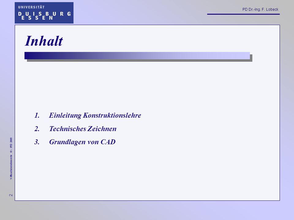 3 V-Maschinenelemente © – IPD 2009 PD Dr.-Ing. F. Lobeck Einleitung Konstruktionslehre