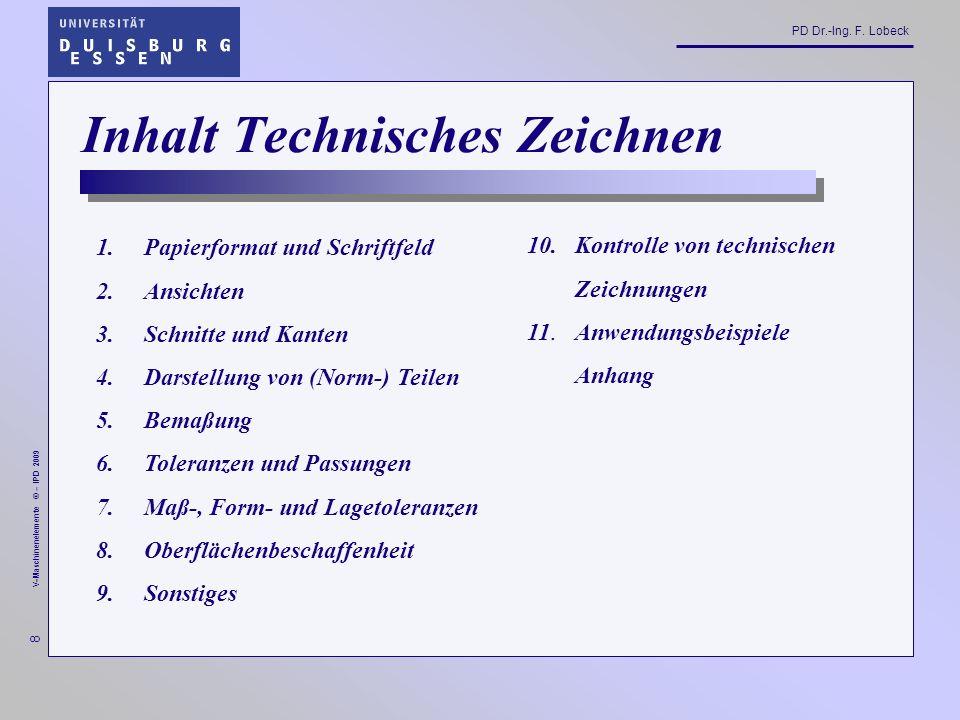 PD Dr.-Ing. F. Lobeck 29 V-Maschinenelemente © – IPD 2009 Stückliste (Beispiel Bohrvorrichtung)