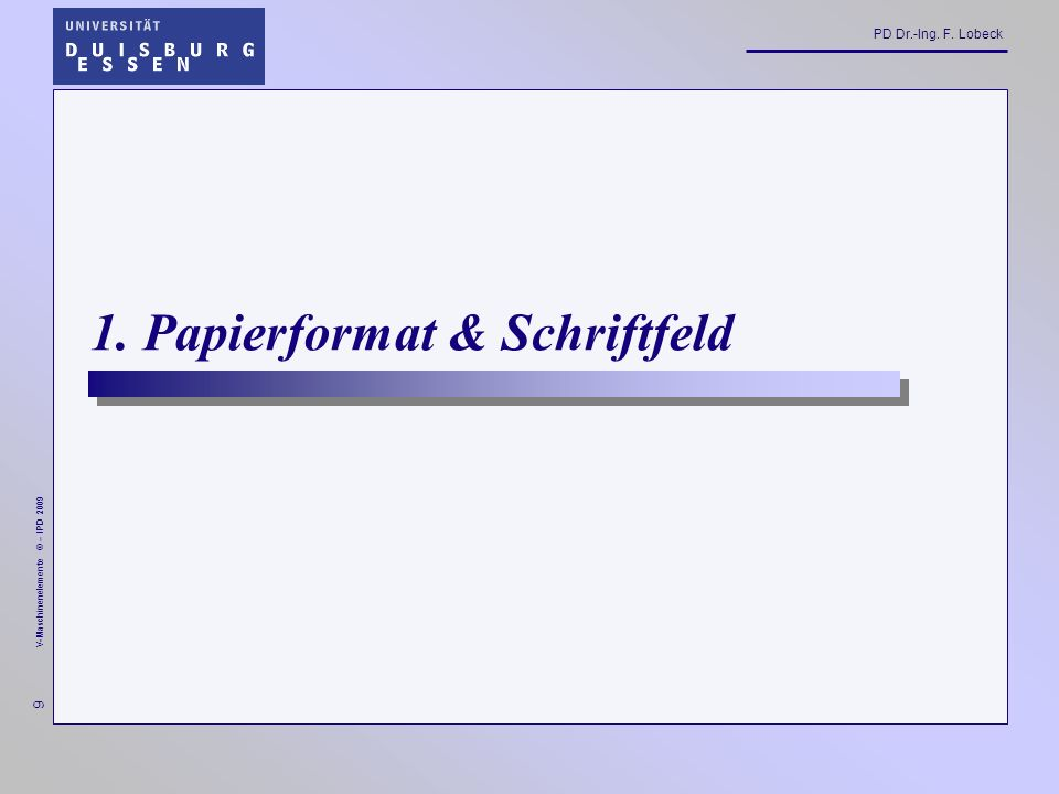 PD Dr.-Ing.F. Lobeck 90 V-Maschinenelemente © – IPD 2009 Bemaßung nach DIN 406 1.