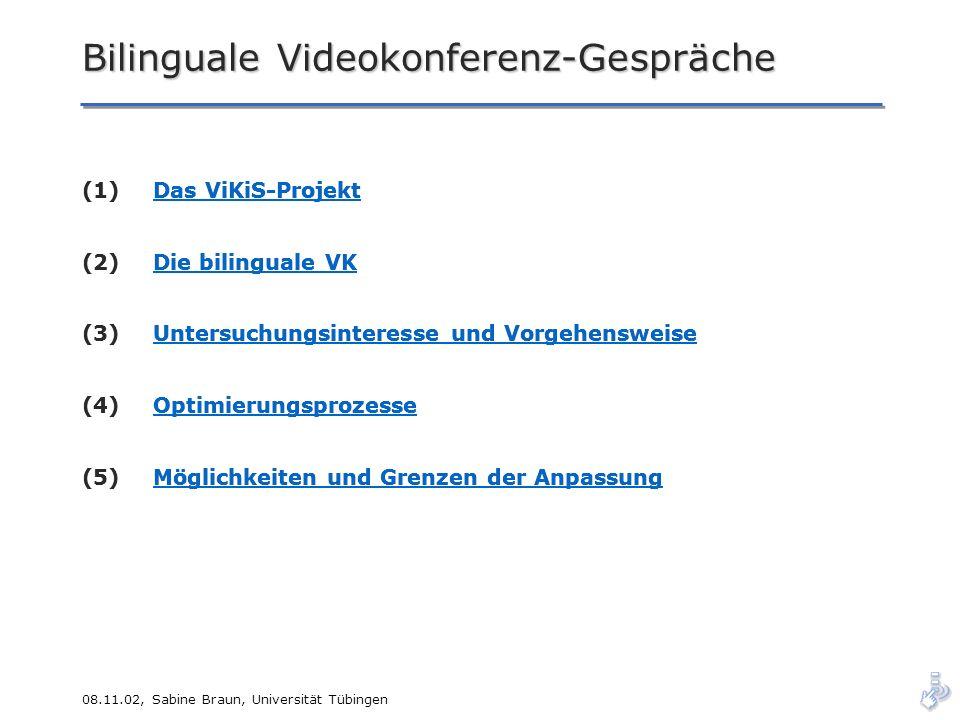 08.11.02, Sabine Braun, Universität Tübingen Bilinguale Videokonferenz-Gespräche (1)Das ViKiS-Projekt (2)Die bilinguale VK (3)Untersuchungsinteresse u