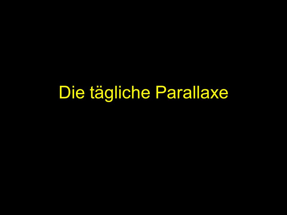 Die tägliche Parallaxe