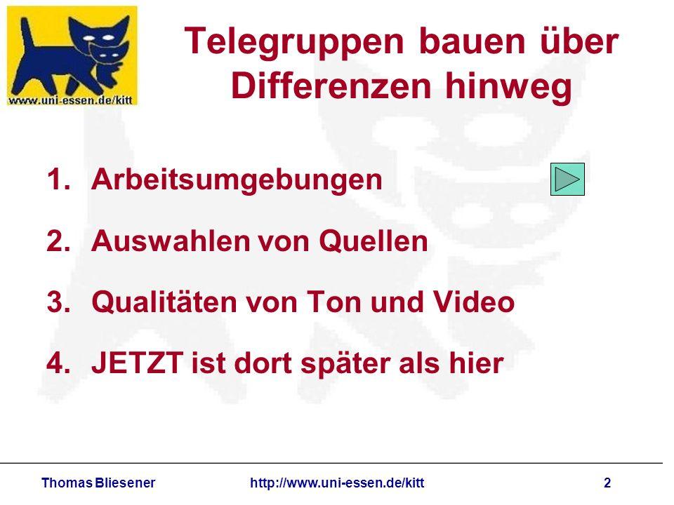 Thomas Bliesenerhttp://www.uni-essen.de/kitt2 Telegruppen bauen über Differenzen hinweg 1.Arbeitsumgebungen 2.Auswahlen von Quellen 3.Qualitäten von Ton und Video 4.JETZT ist dort später als hier