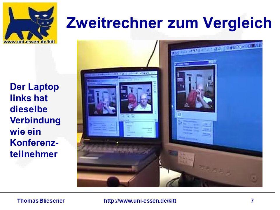 Thomas Bliesenerhttp://www.uni-essen.de/kitt7 Zweitrechner zum Vergleich Der Laptop links hat dieselbe Verbindung wie ein Konferenz- teilnehmer
