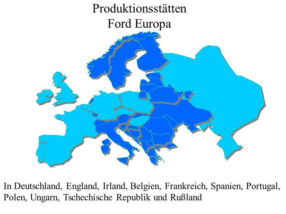 In Deutschland, England, Irland, Belgien, Frankreich, Spanien, Portugal, Polen, Ungarn, Tschechische Republik und Rußland Produktionsstätten Ford Euro