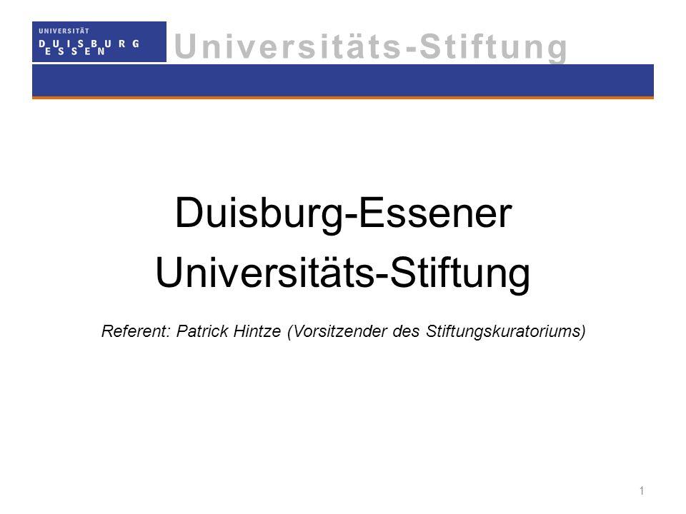 Universitäts-Stiftung Duisburg-Essener Universitäts-Stiftung Referent: Patrick Hintze (Vorsitzender des Stiftungskuratoriums) 1