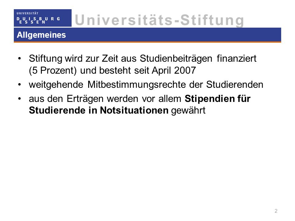 Universitäts-Stiftung Allgemeines Stiftung wird zur Zeit aus Studienbeiträgen finanziert (5 Prozent) und besteht seit April 2007 weitgehende Mitbestim
