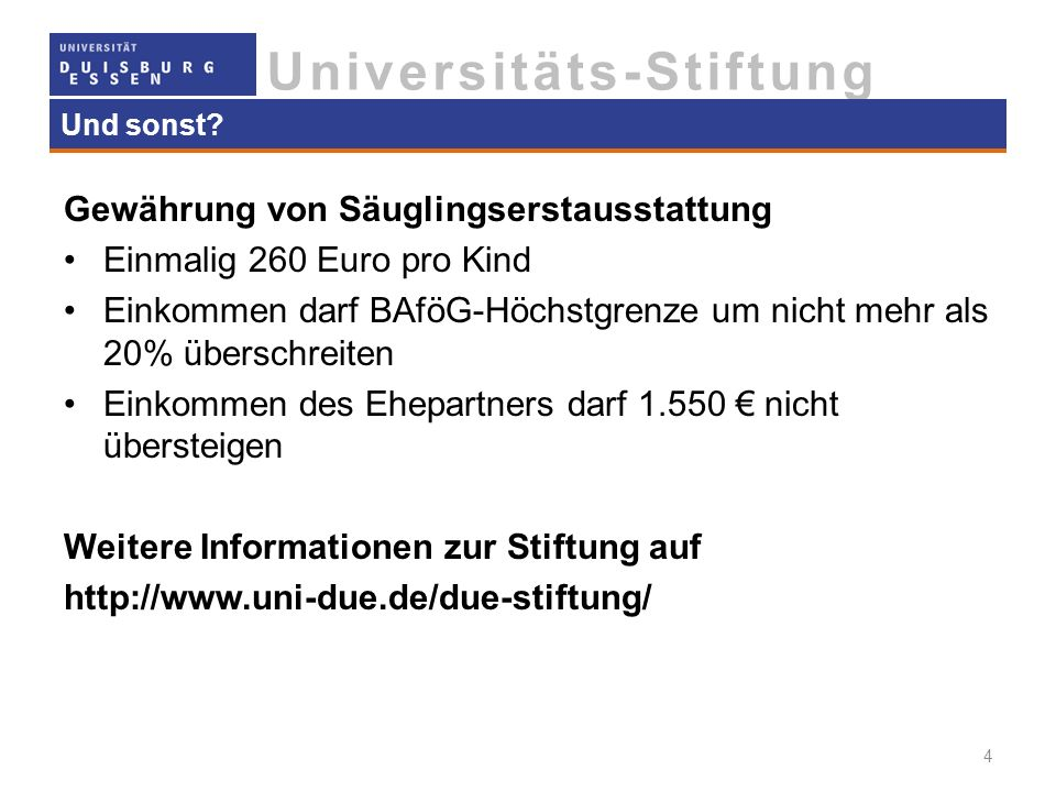 Universitäts-Stiftung Und sonst? Gewährung von Säuglingserstausstattung Einmalig 260 Euro pro Kind Einkommen darf BAföG-Höchstgrenze um nicht mehr als