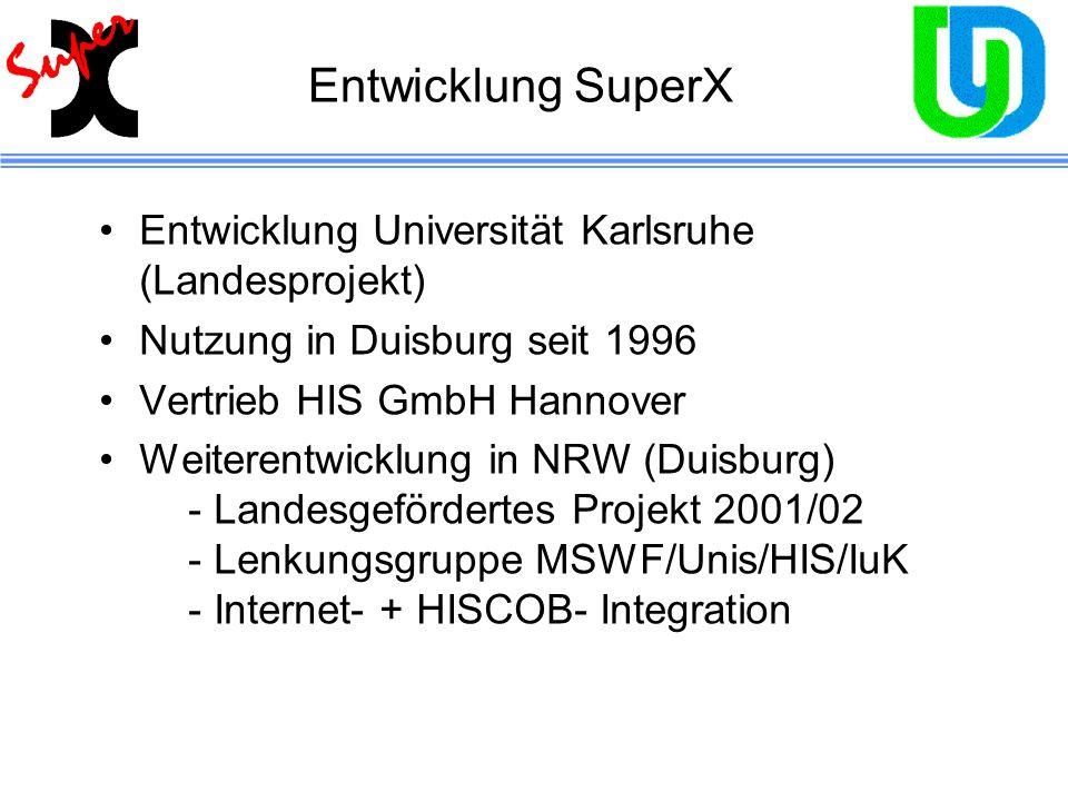 Entwicklung SuperX Entwicklung Universität Karlsruhe (Landesprojekt) Nutzung in Duisburg seit 1996 Vertrieb HIS GmbH Hannover Weiterentwicklung in NRW