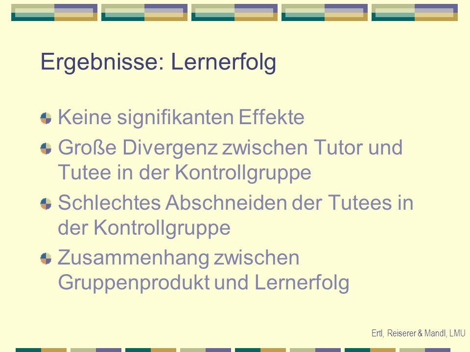 Ertl, Reiserer & Mandl, LMU Keine signifikanten Effekte Große Divergenz zwischen Tutor und Tutee in der Kontrollgruppe Schlechtes Abschneiden der Tute