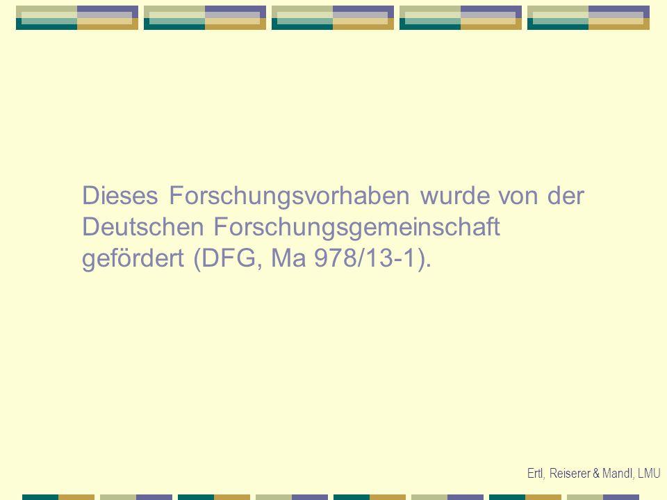 Ertl, Reiserer & Mandl, LMU Dieses Forschungsvorhaben wurde von der Deutschen Forschungsgemeinschaft gefördert (DFG, Ma 978/13-1).