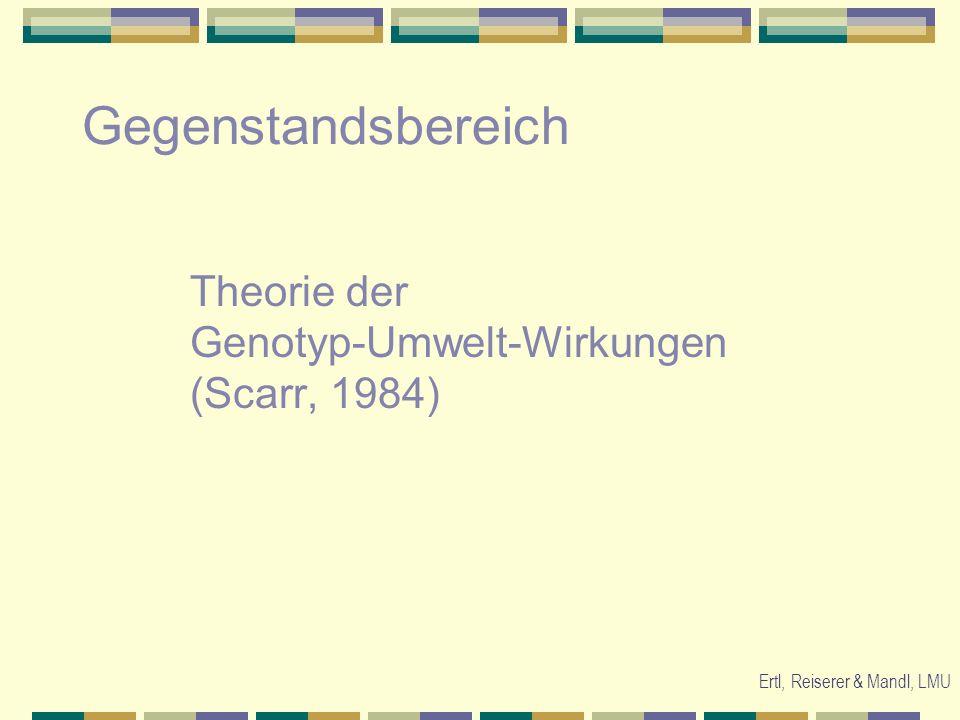 Theorie der Genotyp-Umwelt-Wirkungen (Scarr, 1984) Gegenstandsbereich