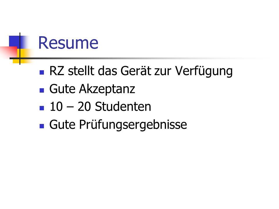Resume RZ stellt das Gerät zur Verfügung Gute Akzeptanz 10 – 20 Studenten Gute Prüfungsergebnisse