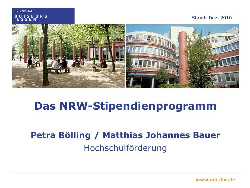 www.uni-due.de Das NRW-Stipendienprogramm Petra Bölling / Matthias Johannes Bauer Hochschulförderung Stand: Dez. 2010