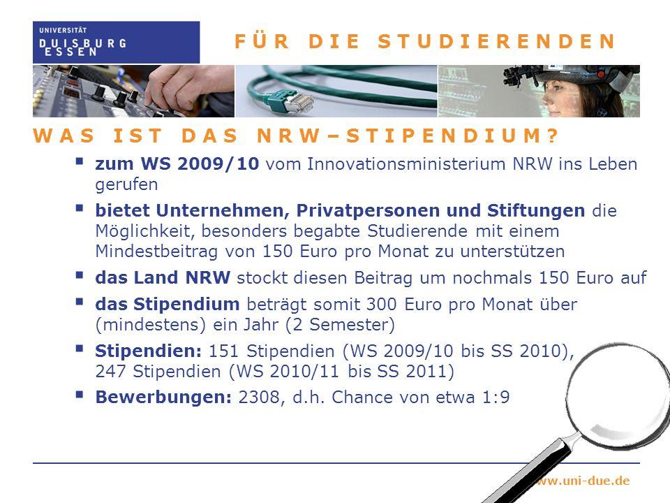 www.uni-due.de F Ü R D I E S T U D I E R E N D E N W A S I S T D A S N R W – S T I P E N D I U M ? zum WS 2009/10 vom Innovationsministerium NRW ins L