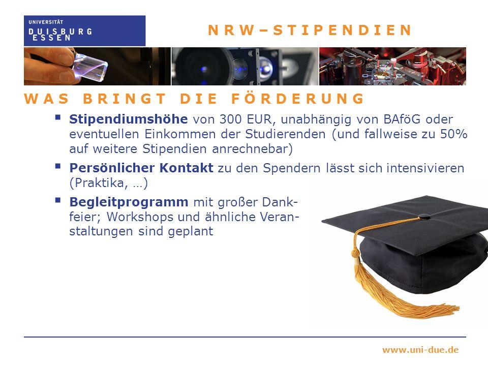 www.uni-due.de N R W – S T I P E N D I E N W A S B R I N G T D I E F Ö R D E R U N G Stipendiumshöhe von 300 EUR, unabhängig von BAföG oder eventuelle