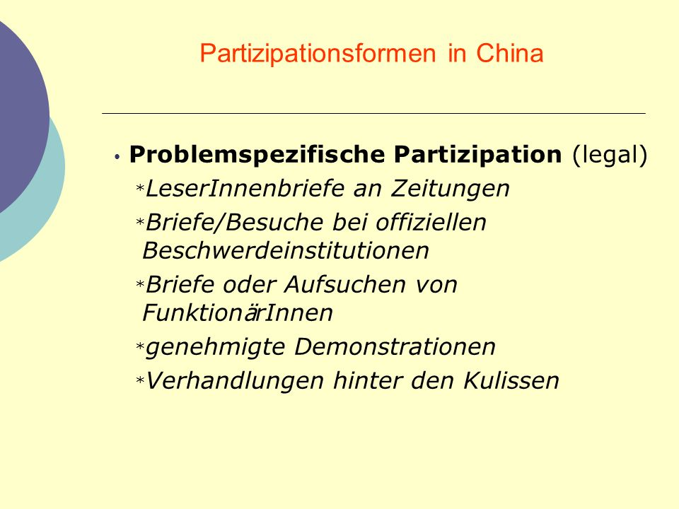 Partizipationsformen in China Guanxi-Partizipation (Grauzone) * Herstellung oder Nutzung enger pers ö nlicher oder sozialer Beziehungen * ü ber Clanverb ä nde * Nepotismus * Netzwerke * Seilschaften * Patronage * Bestechung u.