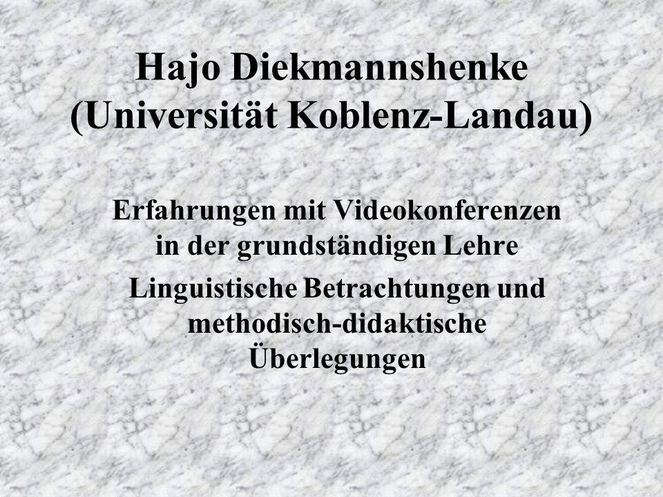 Hajo Diekmannshenke (Universität Koblenz-Landau) Erfahrungen mit Videokonferenzen in der grundständigen Lehre Linguistische Betrachtungen und methodisch-didaktische Überlegungen