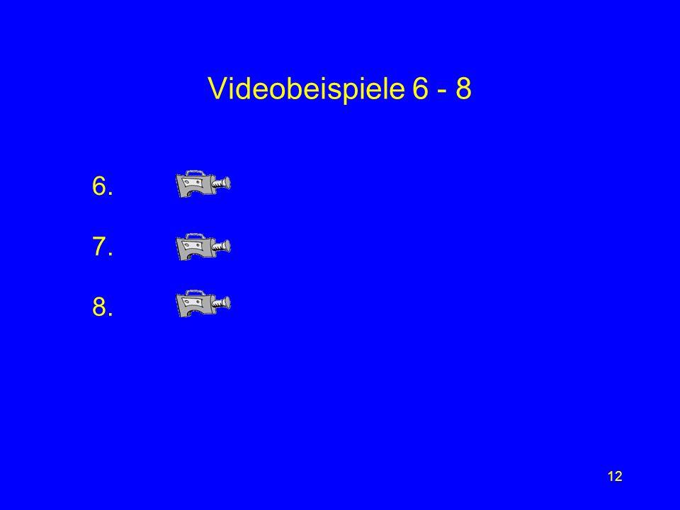 12 6. 7. 8. Videobeispiele 6 - 8