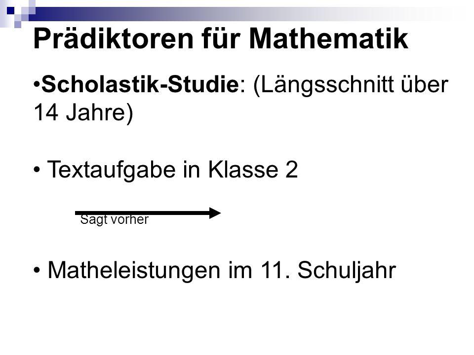 Prädiktoren für Mathematik Scholastik-Studie: (Längsschnitt über 14 Jahre) Textaufgabe in Klasse 2 Sagt vorher Matheleistungen im 11. Schuljahr