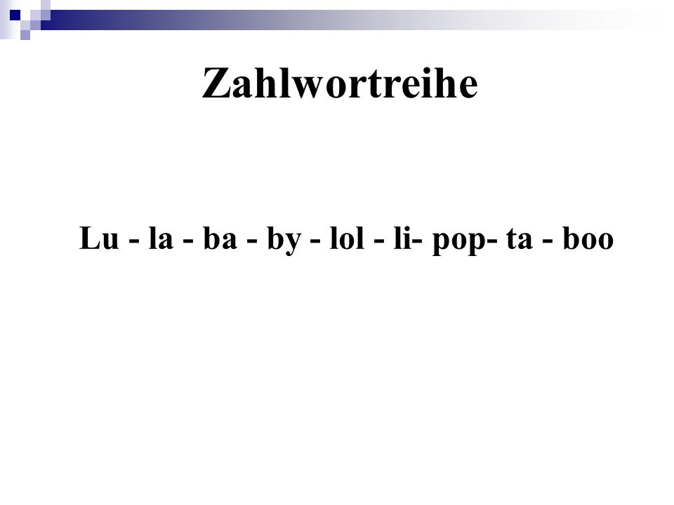 Zahlwortreihe Lu - la - ba - by - lol - li- pop- ta - boo