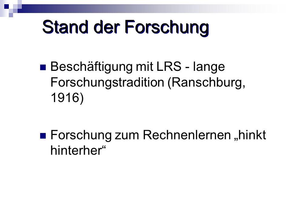 Stand der Forschung Beschäftigung mit LRS - lange Forschungstradition (Ranschburg, 1916) Forschung zum Rechnenlernen hinkt hinterher