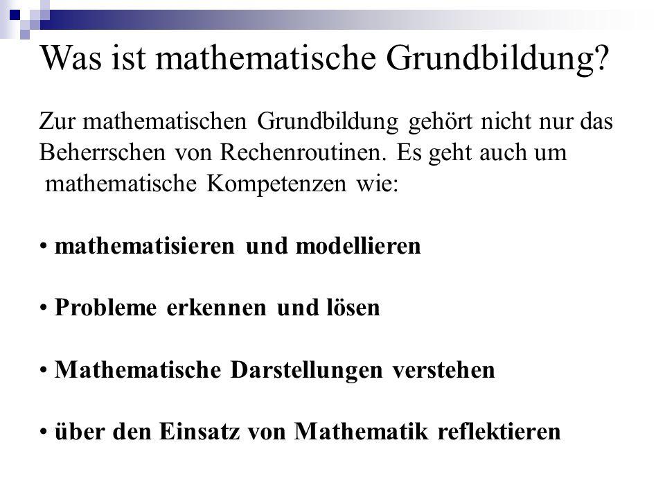 Was ist mathematische Grundbildung? Zur mathematischen Grundbildung gehört nicht nur das Beherrschen von Rechenroutinen. Es geht auch um mathematische