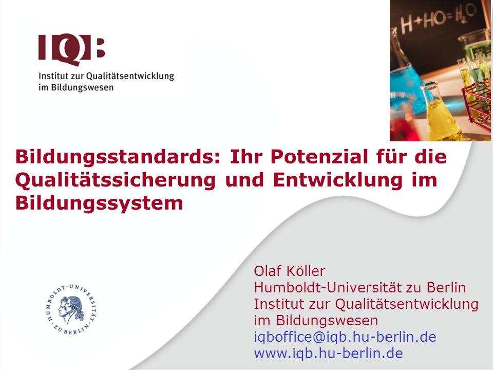 Olaf Köller Humboldt-Universität zu Berlin Institut zur Qualitätsentwicklung im Bildungswesen iqboffice@iqb.hu-berlin.de www.iqb.hu-berlin.de Bildungs