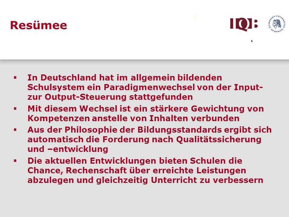 Resümee In Deutschland hat im allgemein bildenden Schulsystem ein Paradigmenwechsel von der Input- zur Output-Steuerung stattgefunden Mit diesem Wechs