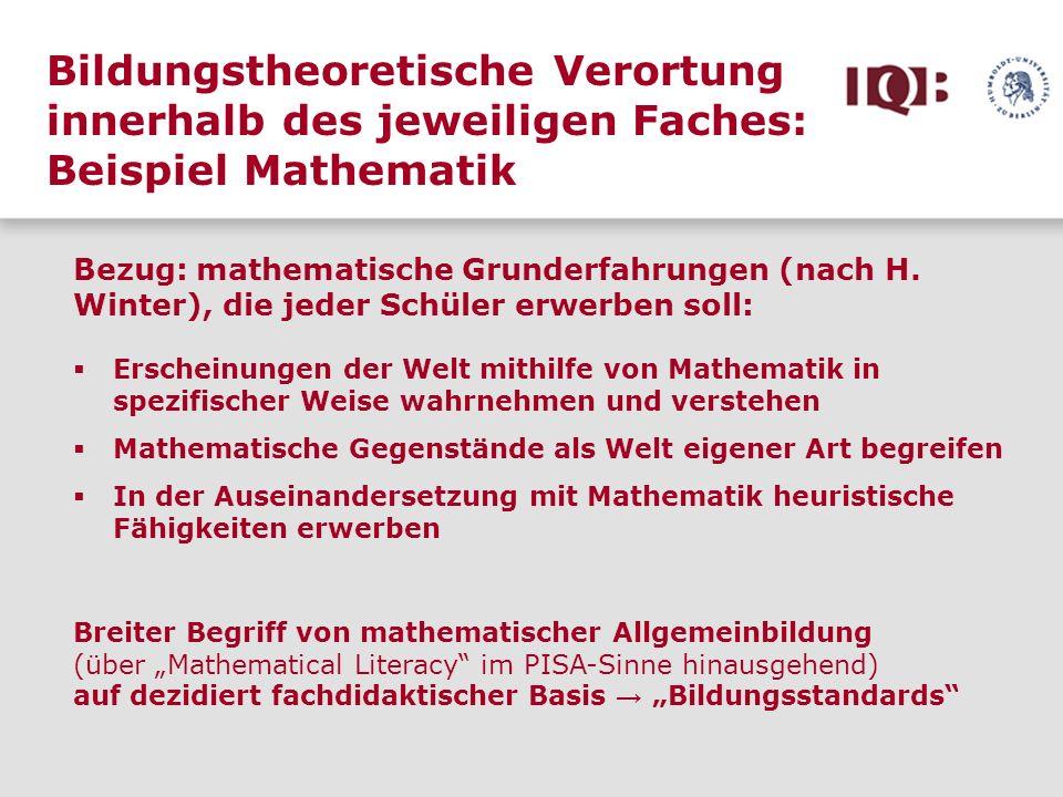 Bildungstheoretische Verortung innerhalb des jeweiligen Faches: Beispiel Mathematik Anforde- rungs- bereiche Inhalte (Leitideen ) Kompetenzen curricular valide Pragmatische Differenzierung: -6 Kompetenzen (KOM, PISA) -5 Leitideen (NCTM) -3 Anforderungsbereiche (PISA, COACTIV)