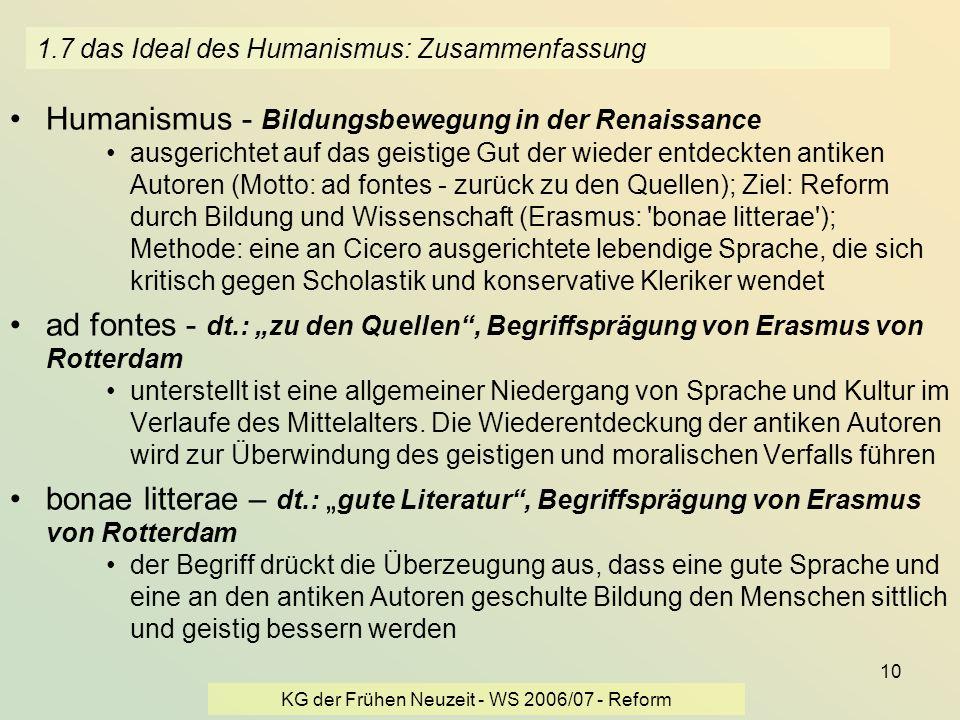 KG der Frühen Neuzeit - WS 2006/07 - Reform 10 1.7 das Ideal des Humanismus: Zusammenfassung Humanismus - Bildungsbewegung in der Renaissance ausgeric
