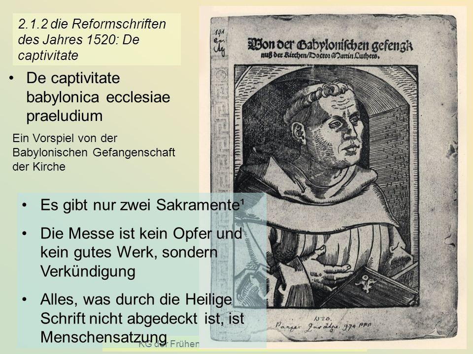 KG der Frühen Neuzeit - WS 2006/07 - Reform 14 2.1.2 die Reformschriften des Jahres 1520: De captivitate De captivitate babylonica ecclesiae praeludiu