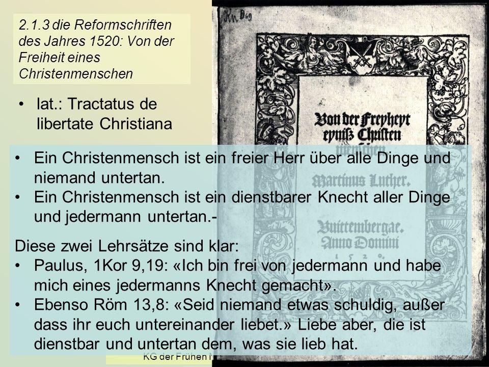 KG der Frühen Neuzeit - WS 2006/07 - Reform 15 2.1.3 die Reformschriften des Jahres 1520: Von der Freiheit eines Christenmenschen lat.: Tractatus de l