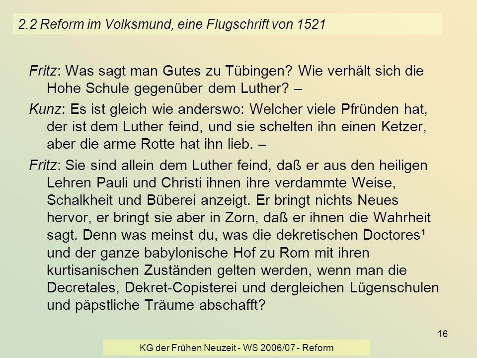 KG der Frühen Neuzeit - WS 2006/07 - Reform 16 2.2 Reform im Volksmund, eine Flugschrift von 1521 Fritz: Was sagt man Gutes zu Tübingen? Wie verhält s