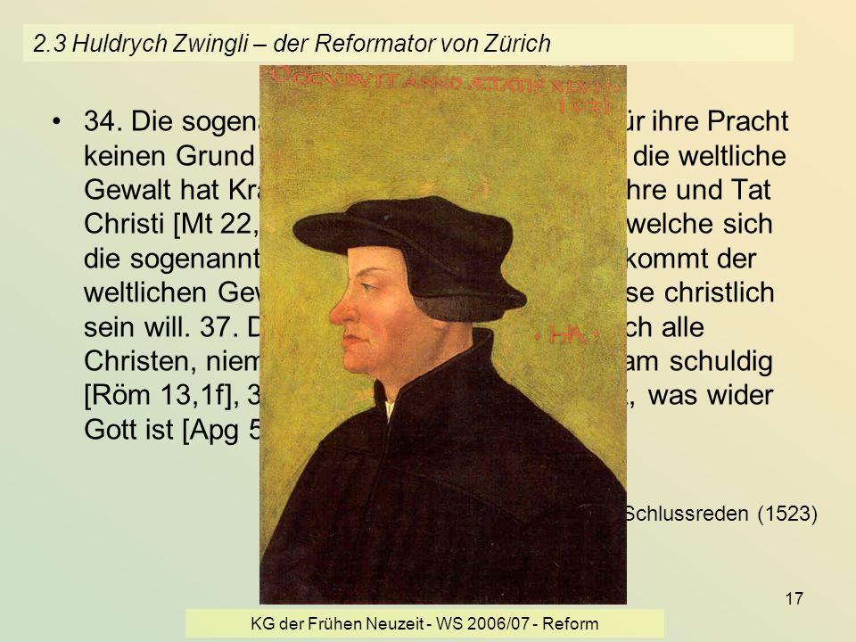 KG der Frühen Neuzeit - WS 2006/07 - Reform 17 2.3 Huldrych Zwingli – der Reformator von Zürich 34. Die sogenannte geistliche Gewalt hat für ihre Prac