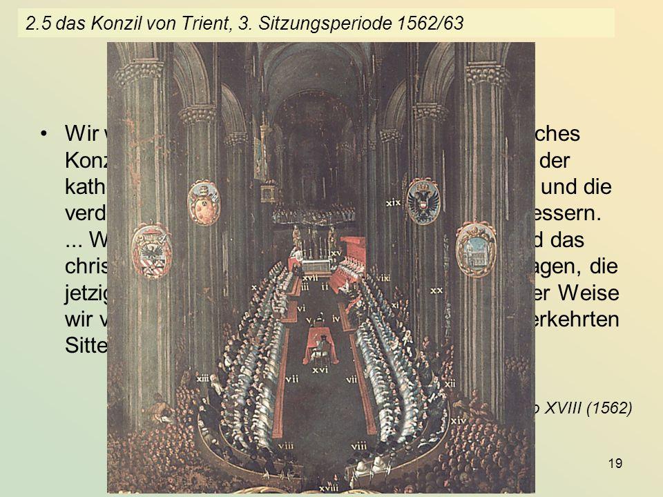 KG der Frühen Neuzeit - WS 2006/07 - Reform 19 2.5 das Konzil von Trient, 3. Sitzungsperiode 1562/63 Wir wollen in dieser... Stadt ein freies ökumenis