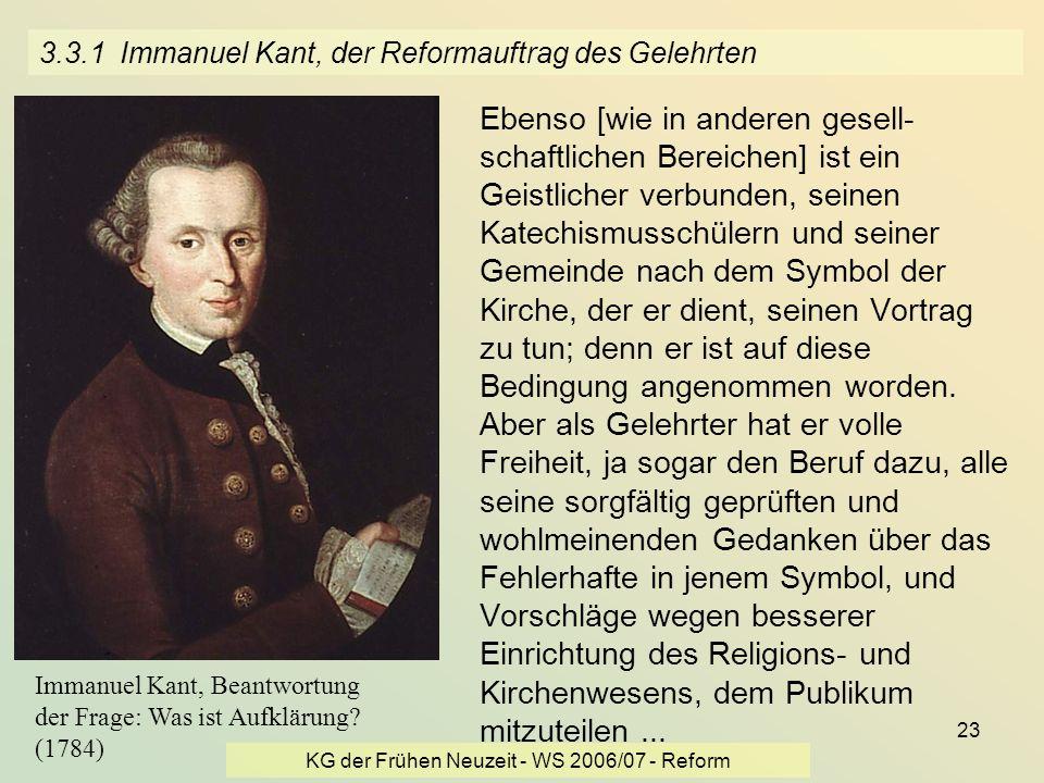 KG der Frühen Neuzeit - WS 2006/07 - Reform 23 3.3.1 Immanuel Kant, der Reformauftrag des Gelehrten Ebenso [wie in anderen gesell- schaftlichen Bereic