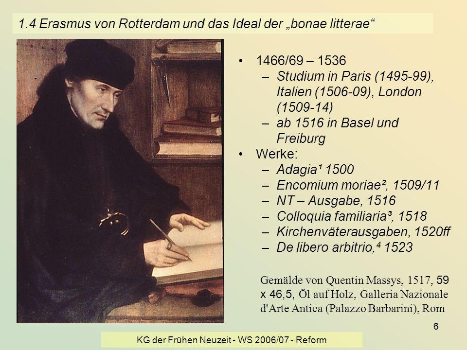 KG der Frühen Neuzeit - WS 2006/07 - Reform 6 1.4 Erasmus von Rotterdam und das Ideal der bonae litterae 1466/69 – 1536 –Studium in Paris (1495-99), I
