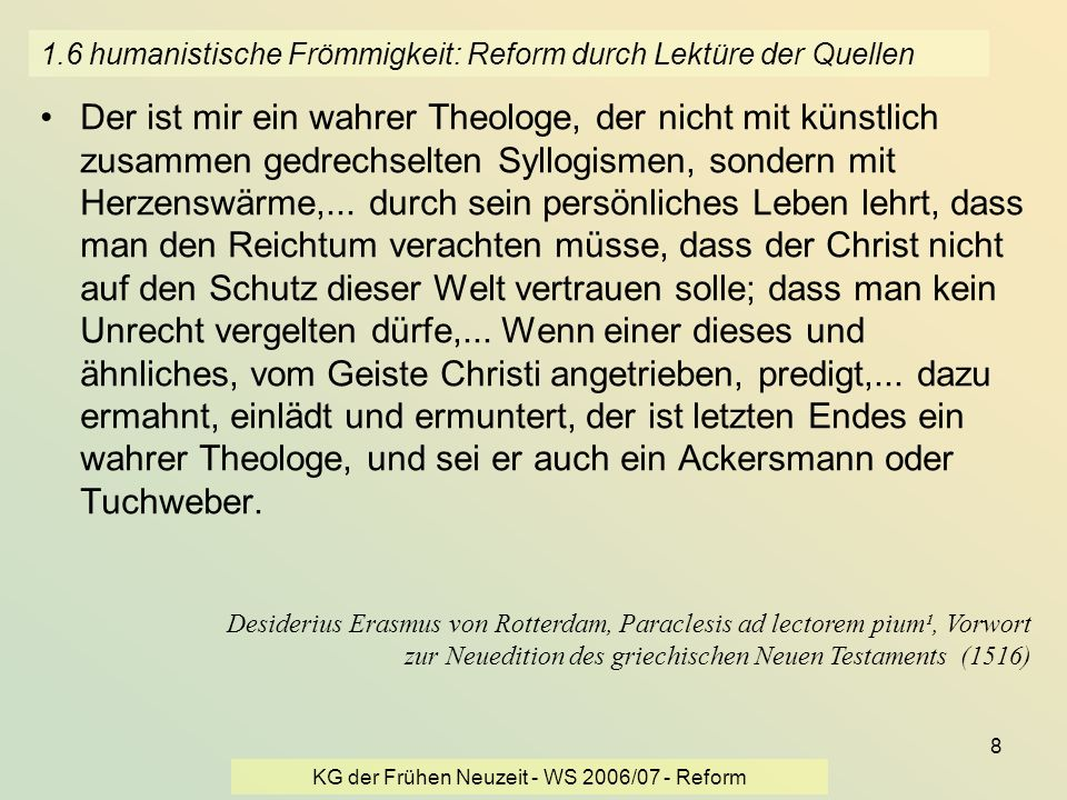 KG der Frühen Neuzeit - WS 2006/07 - Reform 8 1.6 humanistische Frömmigkeit: Reform durch Lektüre der Quellen Der ist mir ein wahrer Theologe, der nic