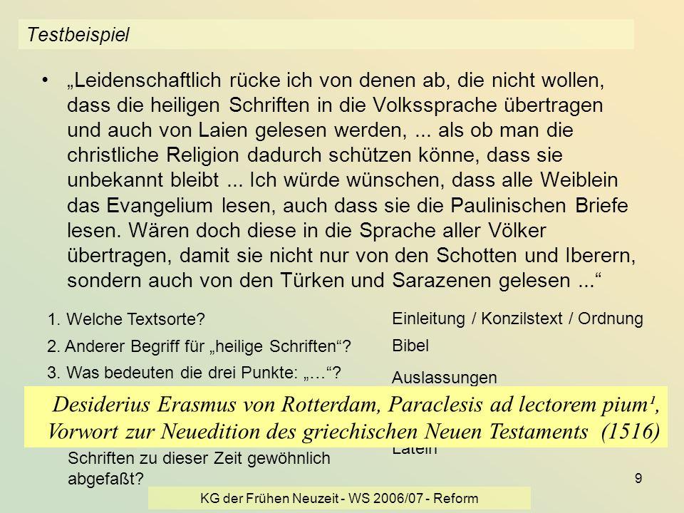 KG der Frühen Neuzeit - WS 2006/07 - Reform 9 Testbeispiel Leidenschaftlich rücke ich von denen ab, die nicht wollen, dass die heiligen Schriften in d