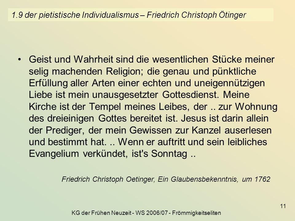 KG der Frühen Neuzeit - WS 2006/07 - Frömmigkeitseliten 11 1.9 der pietistische Individualismus – Friedrich Christoph Ötinger Geist und Wahrheit sind