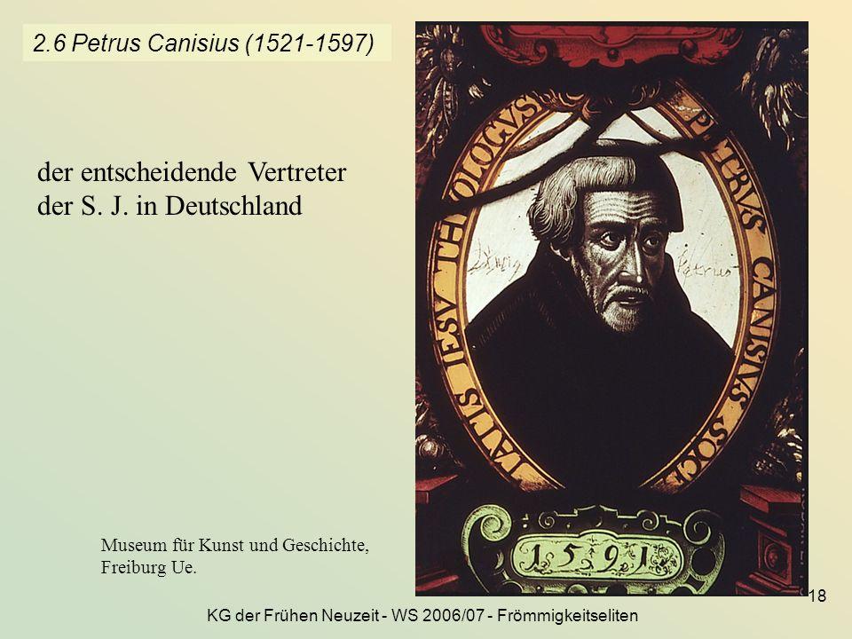 KG der Frühen Neuzeit - WS 2006/07 - Frömmigkeitseliten 18 2.6 Petrus Canisius (1521-1597) Museum für Kunst und Geschichte, Freiburg Ue. der entscheid