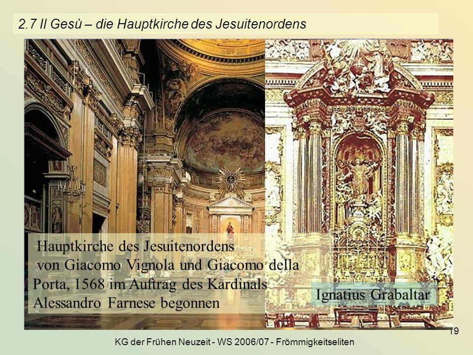 KG der Frühen Neuzeit - WS 2006/07 - Frömmigkeitseliten 19 2.7 Il Gesù – die Hauptkirche des Jesuitenordens Hauptkirche des Jesuitenordens von Giacomo