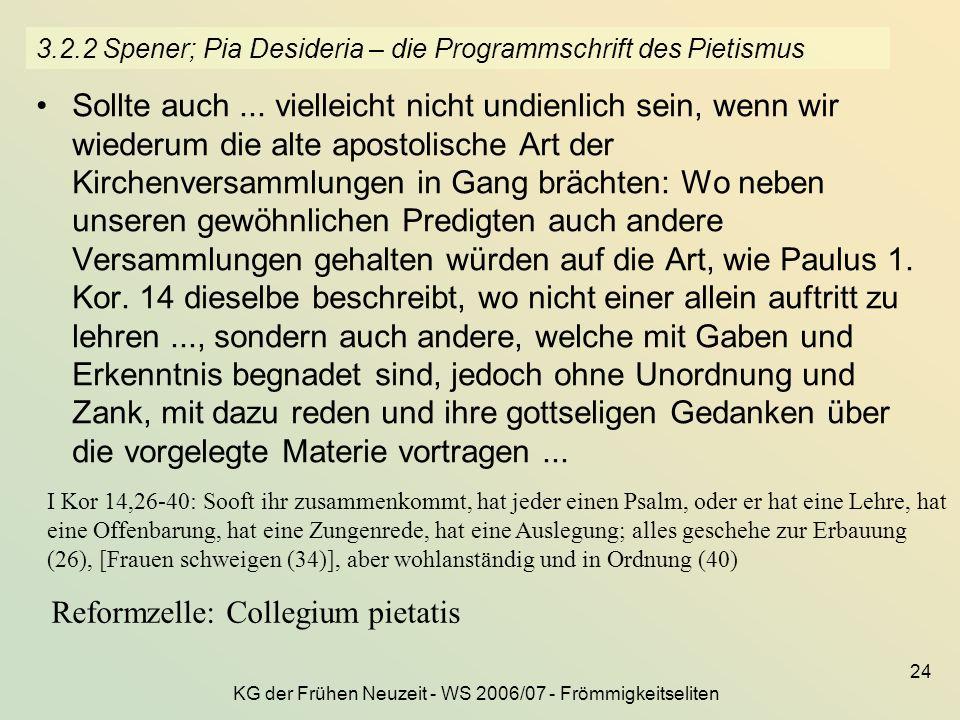 KG der Frühen Neuzeit - WS 2006/07 - Frömmigkeitseliten 24 3.2.2 Spener; Pia Desideria – die Programmschrift des Pietismus Sollte auch... vielleicht n