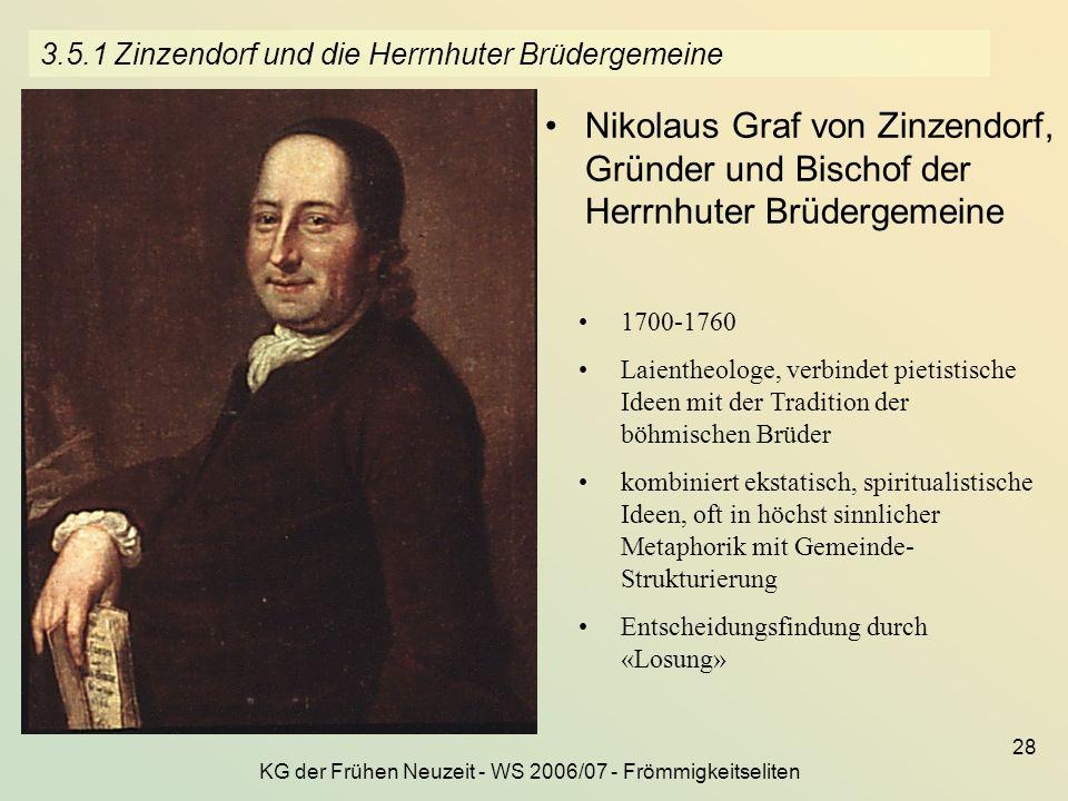 KG der Frühen Neuzeit - WS 2006/07 - Frömmigkeitseliten 28 3.5.1 Zinzendorf und die Herrnhuter Brüdergemeine Nikolaus Graf von Zinzendorf, Gründer und
