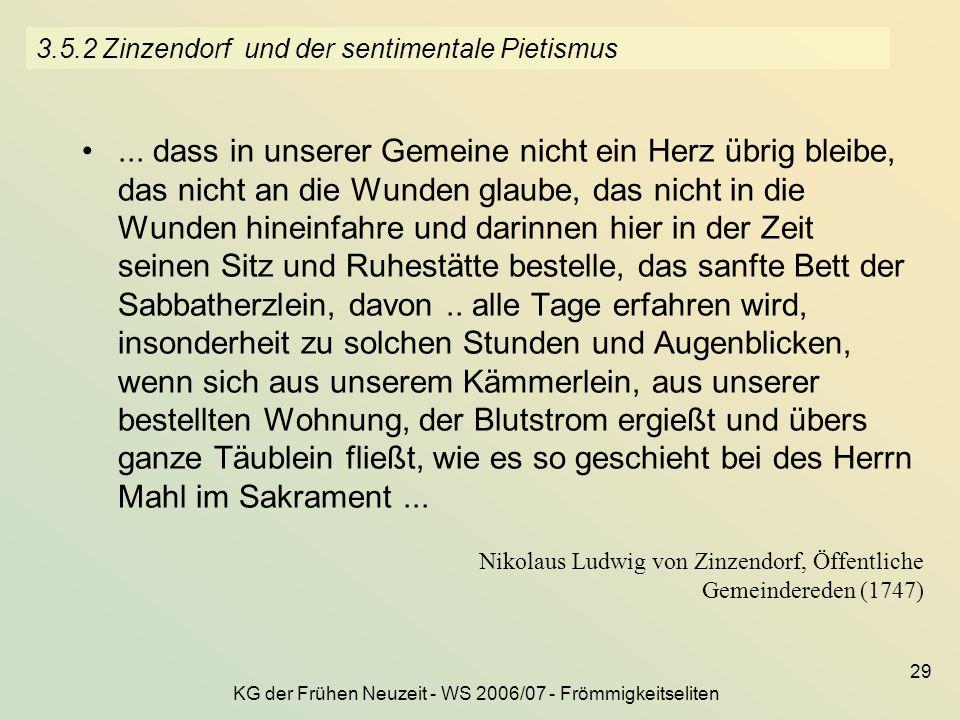 KG der Frühen Neuzeit - WS 2006/07 - Frömmigkeitseliten 29 3.5.2 Zinzendorf und der sentimentale Pietismus... dass in unserer Gemeine nicht ein Herz ü