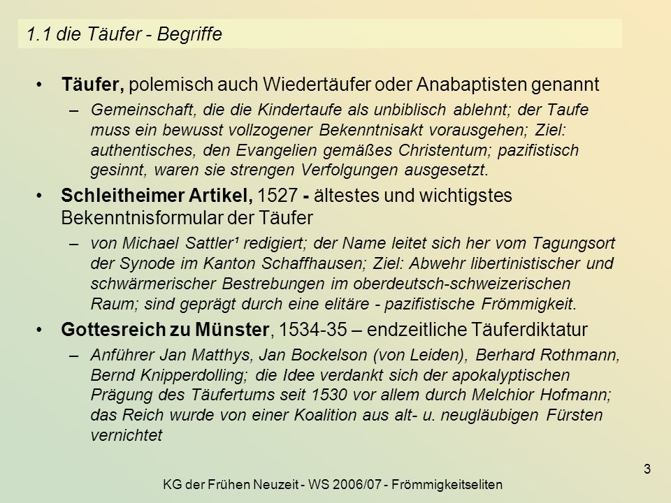 KG der Frühen Neuzeit - WS 2006/07 - Frömmigkeitseliten 3 1.1 die Täufer - Begriffe Täufer, polemisch auch Wiedertäufer oder Anabaptisten genannt –Gem