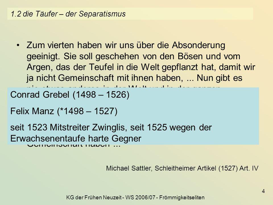 KG der Frühen Neuzeit - WS 2006/07 - Frömmigkeitseliten 5 1.3 die Täufer – kein Zweck kann die Mittel heiligen Nun wird von vielen...