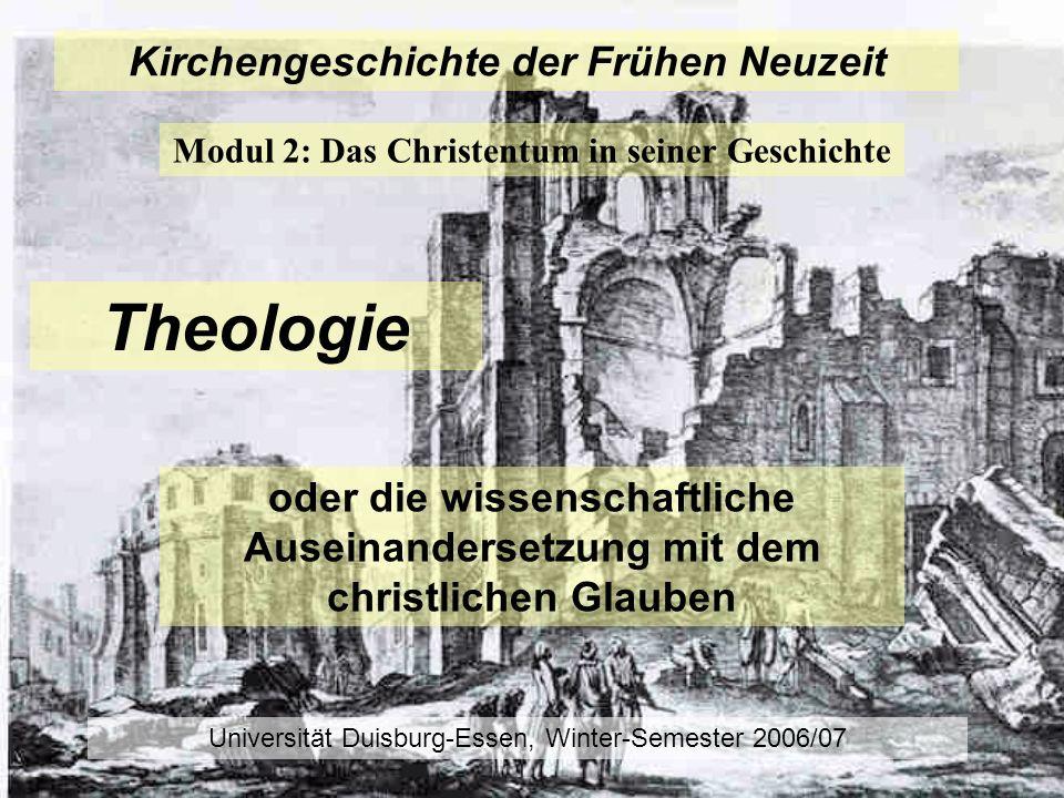 Kirchengeschichte der Frühen Neuzeit Modul 2: Das Christentum in seiner Geschichte Universität Duisburg-Essen, Winter-Semester 2006/07 Theologie oder