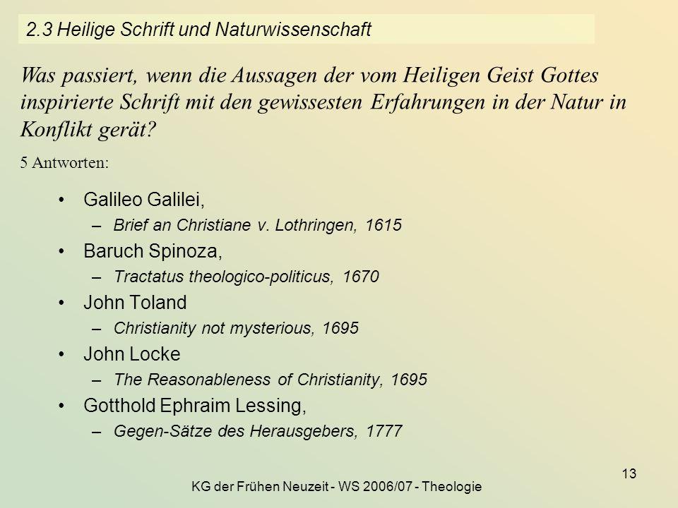 KG der Frühen Neuzeit - WS 2006/07 - Theologie 13 2.3 Heilige Schrift und Naturwissenschaft Galileo Galilei, –Brief an Christiane v. Lothringen, 1615